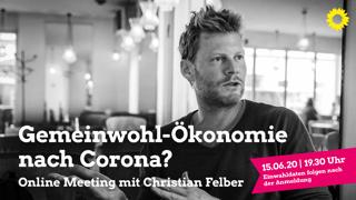 Online Meeting am 15. Juni mit Christian Felber: Von Corona zur Gemeinwohlökonomie? Ideen für den sozialökologischen Umbau unserer Gesellschaft